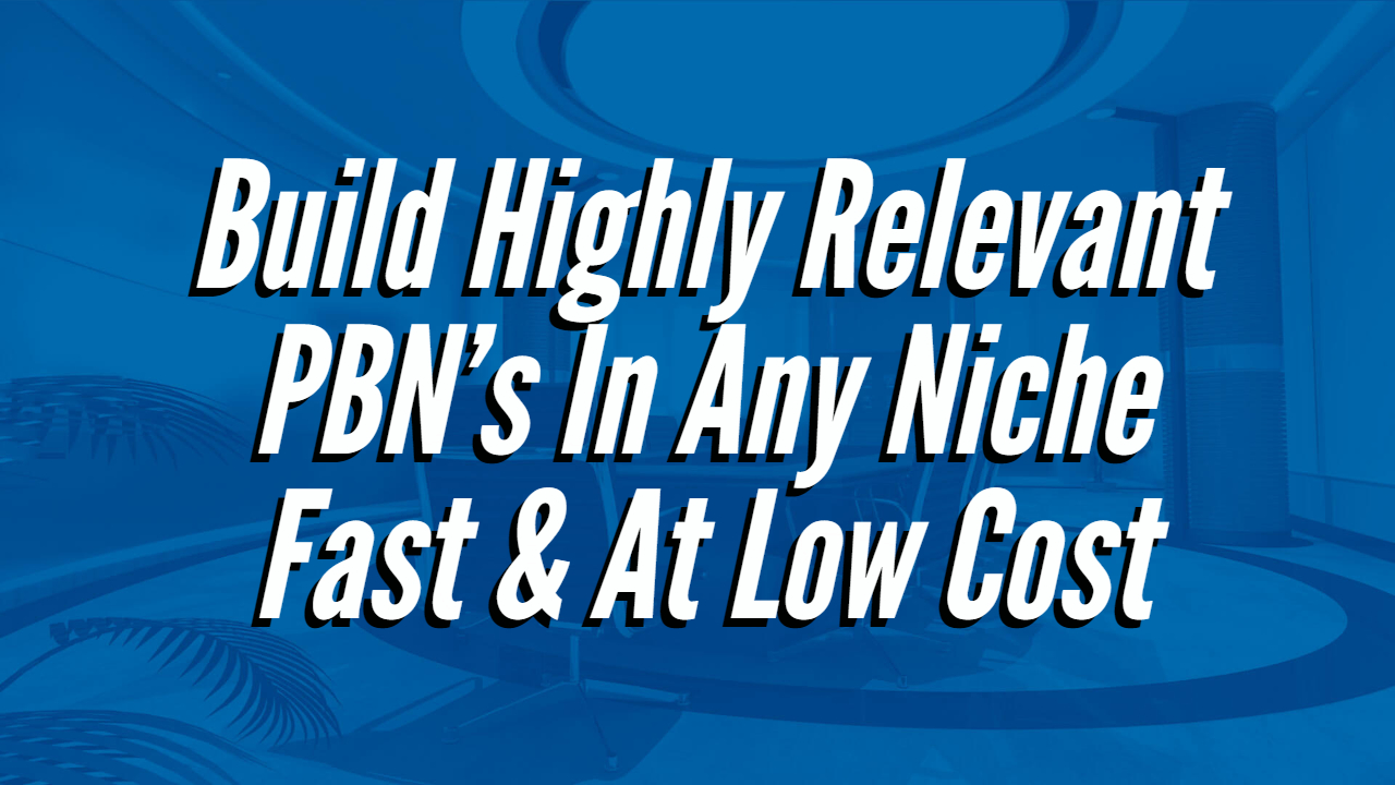 Build Highly Relevant PBN's In Any Niche Fast At Low Cost