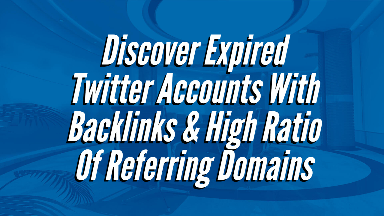 Discover Expired Twitter Accounts With Backlinks High Ratio Of Referring Domains