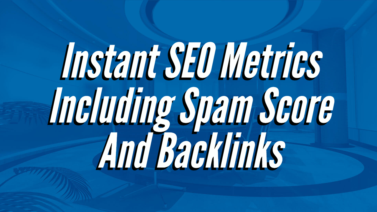 Instant SEO Metrics Including Spam Score And Backlinks